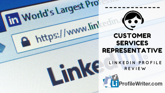 customer services representative linkedin profile review