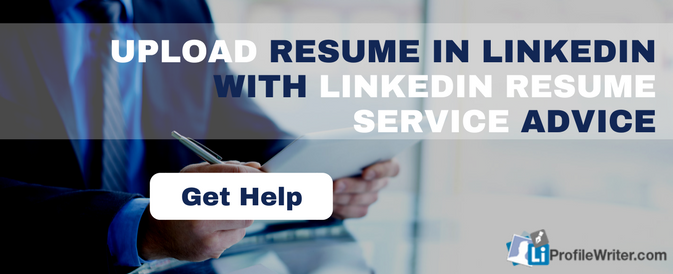 Upload Resume in LinkedIn with LinkedIn Resume Service Advice